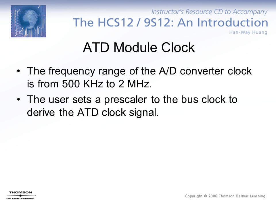 ATD Module Clock The frequency range of the A/D converter clock is from 500 KHz to 2 MHz.