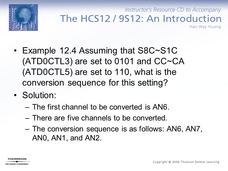 Example 12.4 Assuming that S8C~S1C (ATD0CTL3) are set to 0101 and CC~CA (ATD0CTL5) are set to 110, what is the conversion sequence for this setting