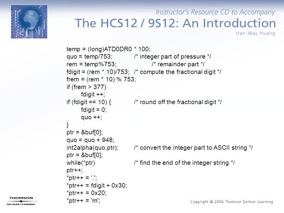 temp = (long)ATD0DR0 * 100; quo = temp/753; /* integer part of pressure */ rem = temp%753; /* remainder part */