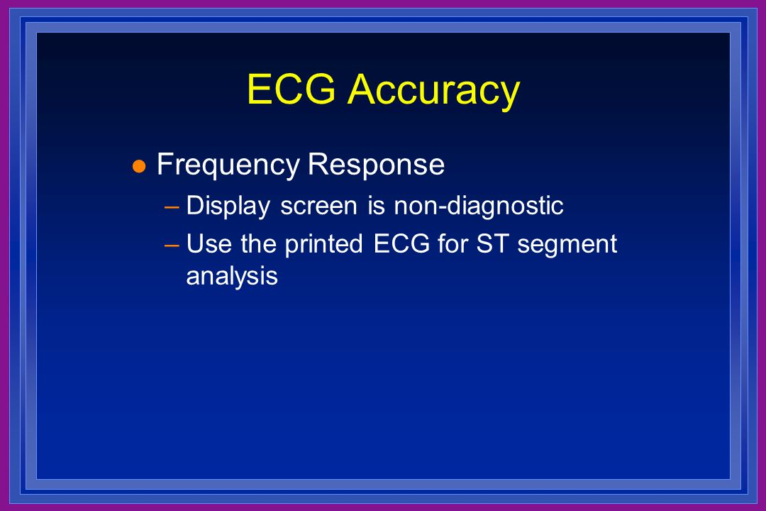 ECG Accuracy Frequency Response Display screen is non-diagnostic