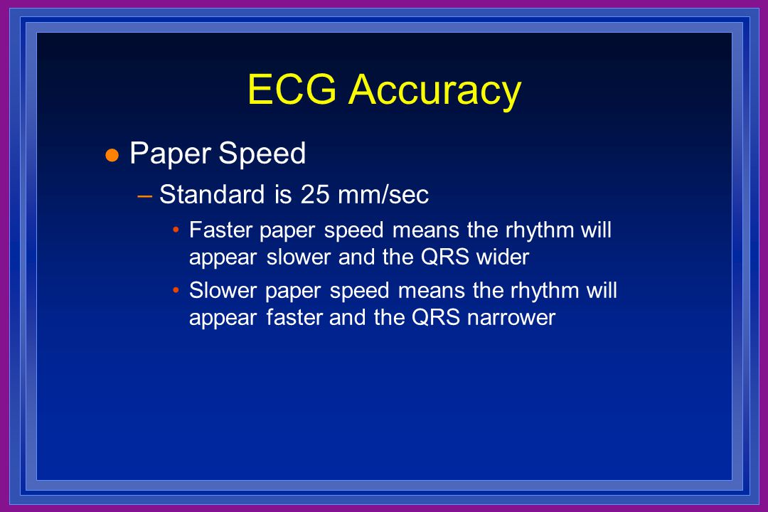 ECG Accuracy Paper Speed Standard is 25 mm/sec