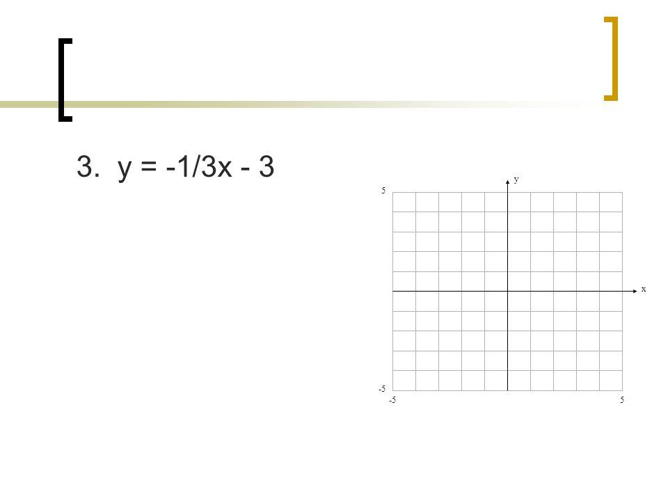 3. y = -1/3x - 3 y x 5 -5