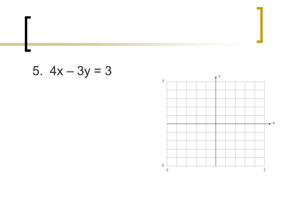 5. 4x – 3y = 3 y x 5 -5