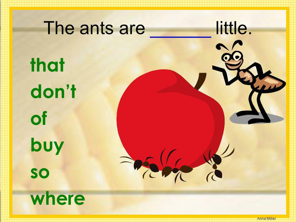 The ants are ______ little.