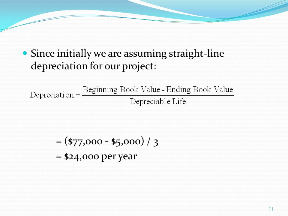 Since initially we are assuming straight-line depreciation for our project: