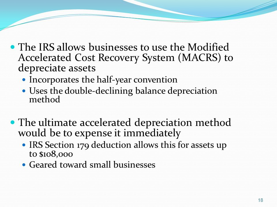 The IRS allows businesses to use the Modified Accelerated Cost Recovery System (MACRS) to depreciate assets