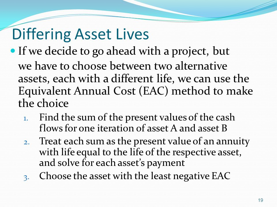 Differing Asset Lives If we decide to go ahead with a project, but