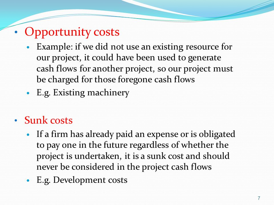 Opportunity costs Sunk costs