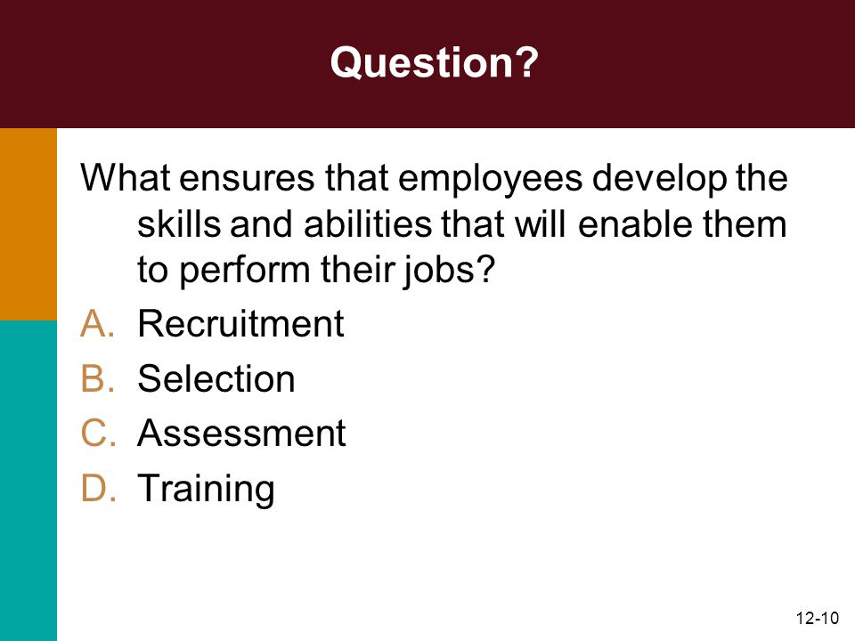 Question What ensures that employees develop the skills and abilities that will enable them to perform their jobs