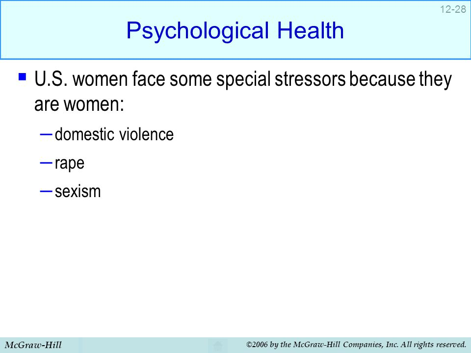 Psychological Health U.S. women face some special stressors because they are women: domestic violence.