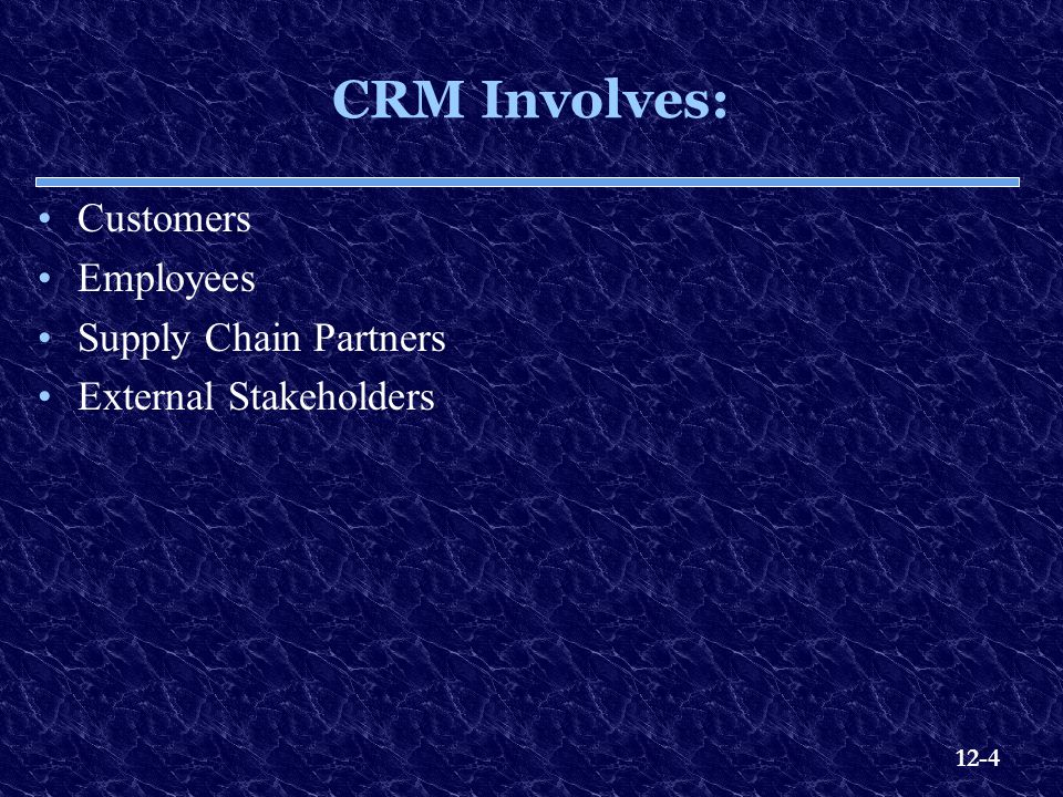 CRM Involves: Customers Employees Supply Chain Partners