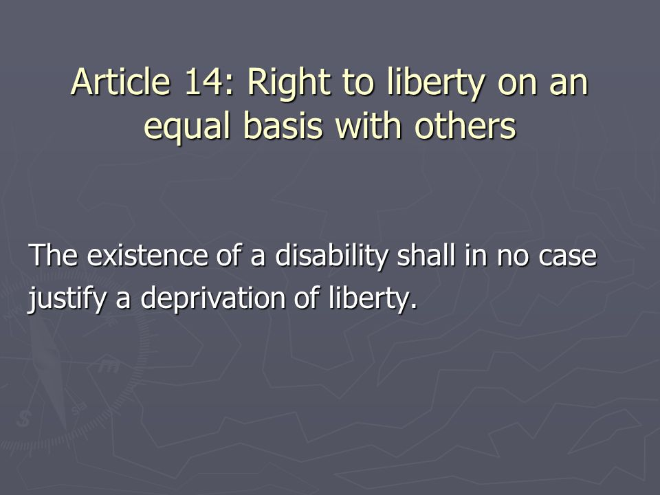 Article 14: Right to liberty on an equal basis with others