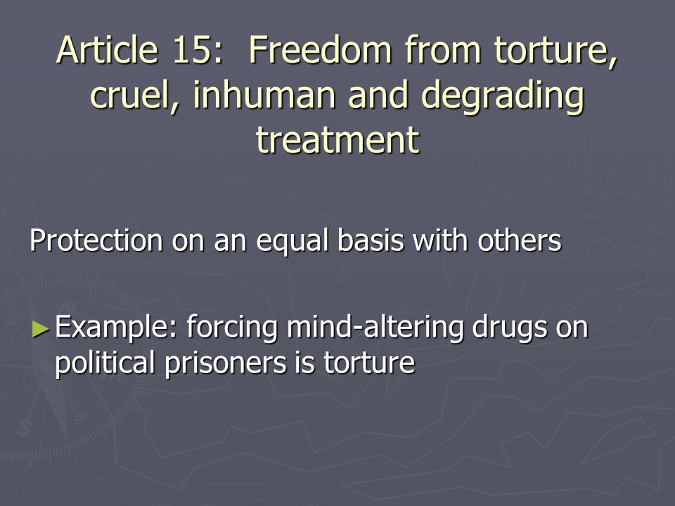 Article 15: Freedom from torture, cruel, inhuman and degrading treatment