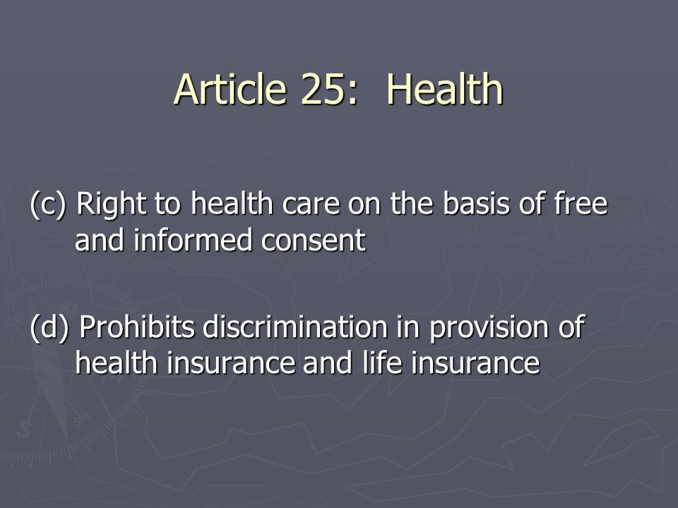 Article 25: Health (c) Right to health care on the basis of free and informed consent.