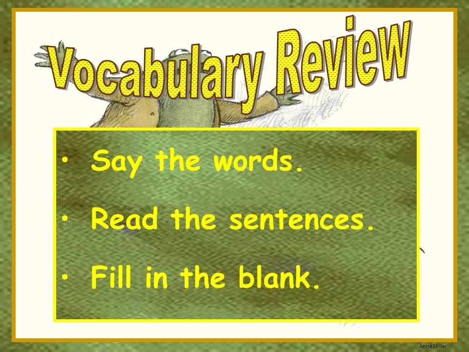 Say the words. Read the sentences. Fill in the blank.