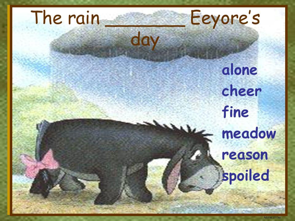 The rain _______ Eeyore's day