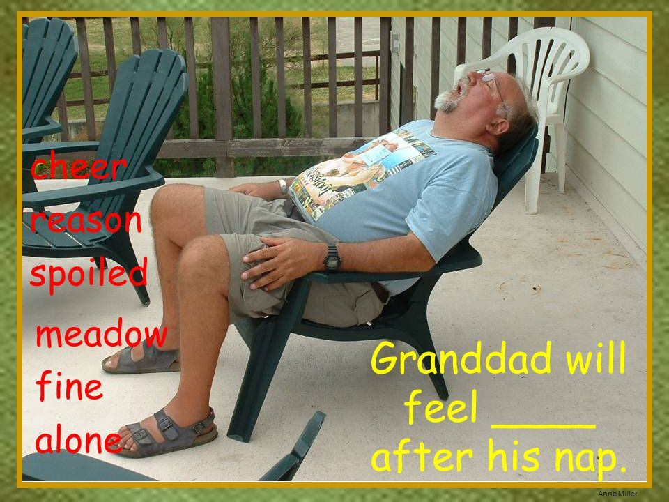 Granddad will feel ____ after his nap.