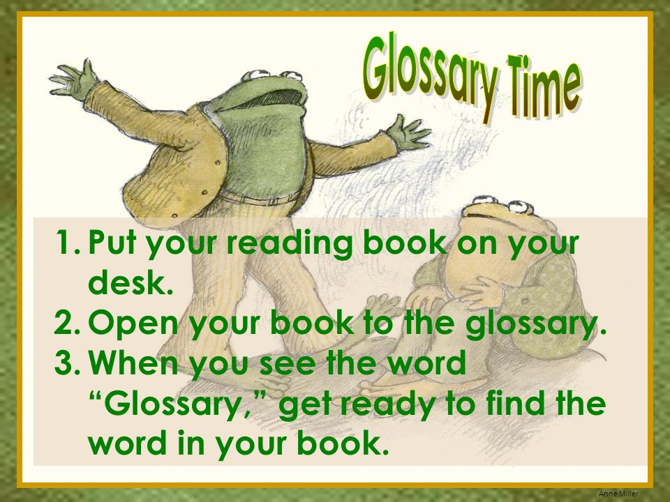 Glossary Time Put your reading book on your desk. Open your book to the glossary.