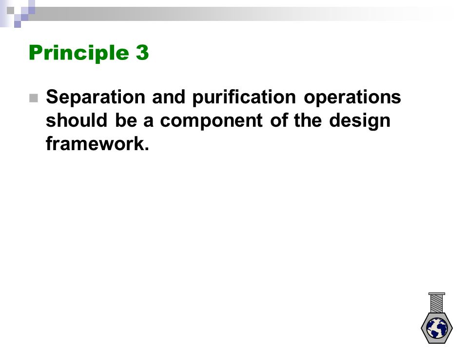 Principle 3 Separation and purification operations should be a component of the design framework.