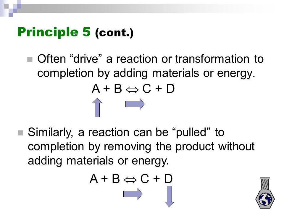 Principle 5 (cont.) A + B  C + D A + B  C + D