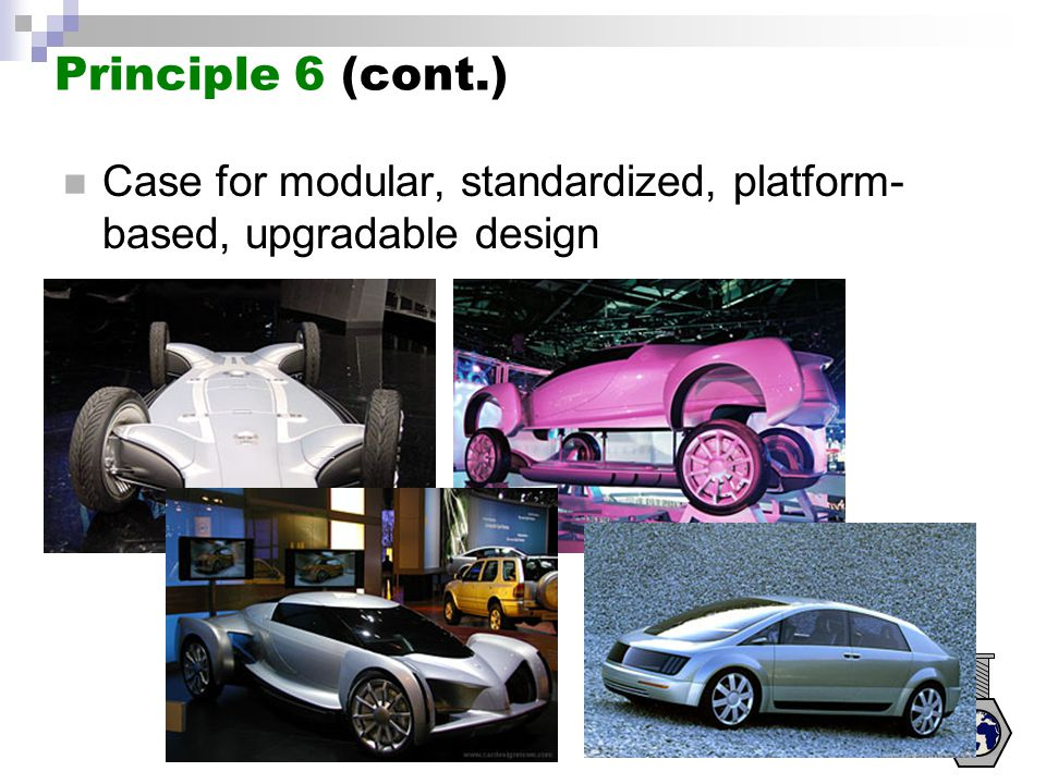 Principle 6 (cont.) Case for modular, standardized, platform-based, upgradable design.