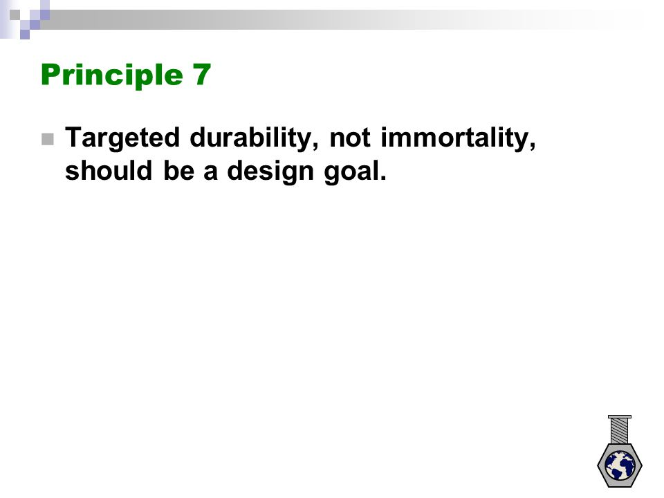 Principle 7 Targeted durability, not immortality, should be a design goal.