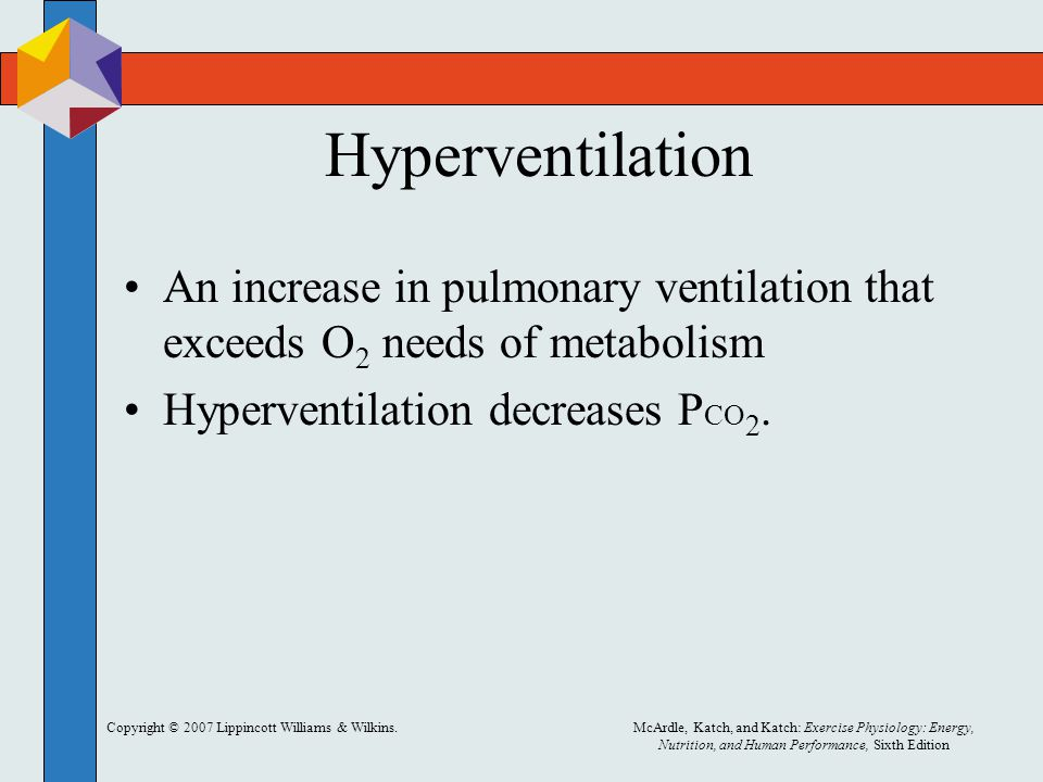 Hyperventilation An increase in pulmonary ventilation that exceeds O2 needs of metabolism. Hyperventilation decreases PCO2.