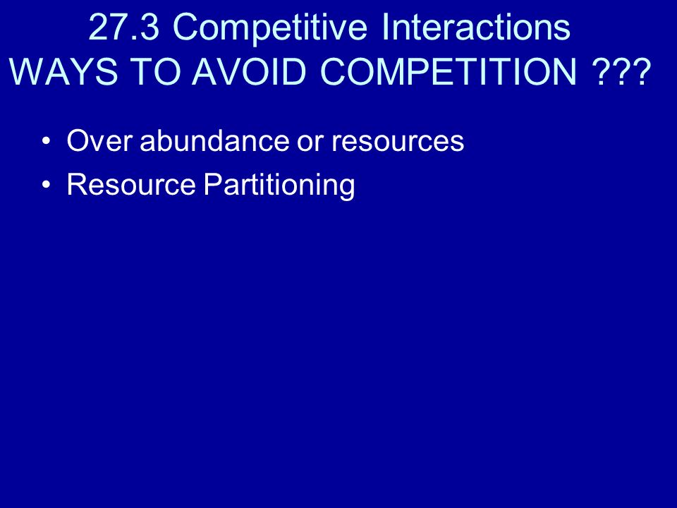 27.3 Competitive Interactions WAYS TO AVOID COMPETITION