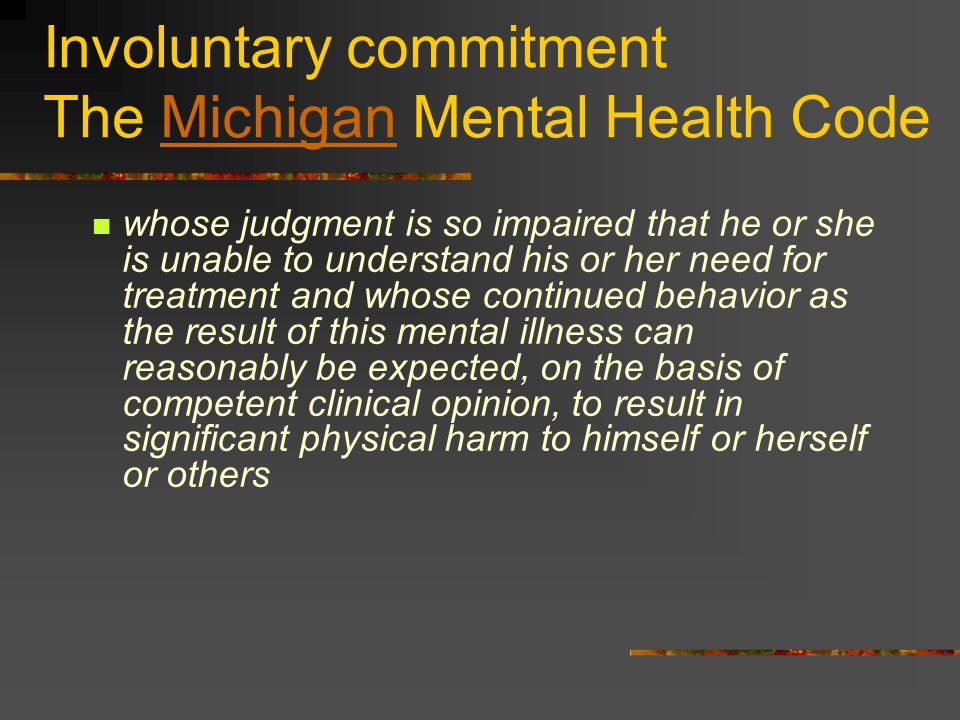 Involuntary commitment The Michigan Mental Health Code