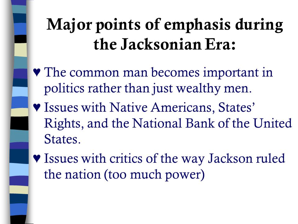 Major points of emphasis during the Jacksonian Era: