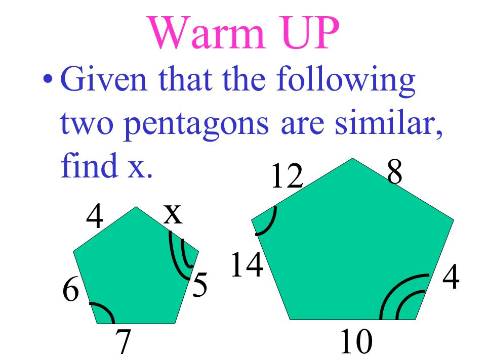 Warm UP x Given that the following two pentagons are similar, find x.
