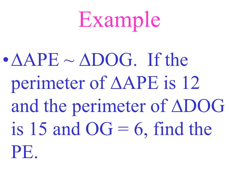 Example ∆APE ~ ∆DOG.