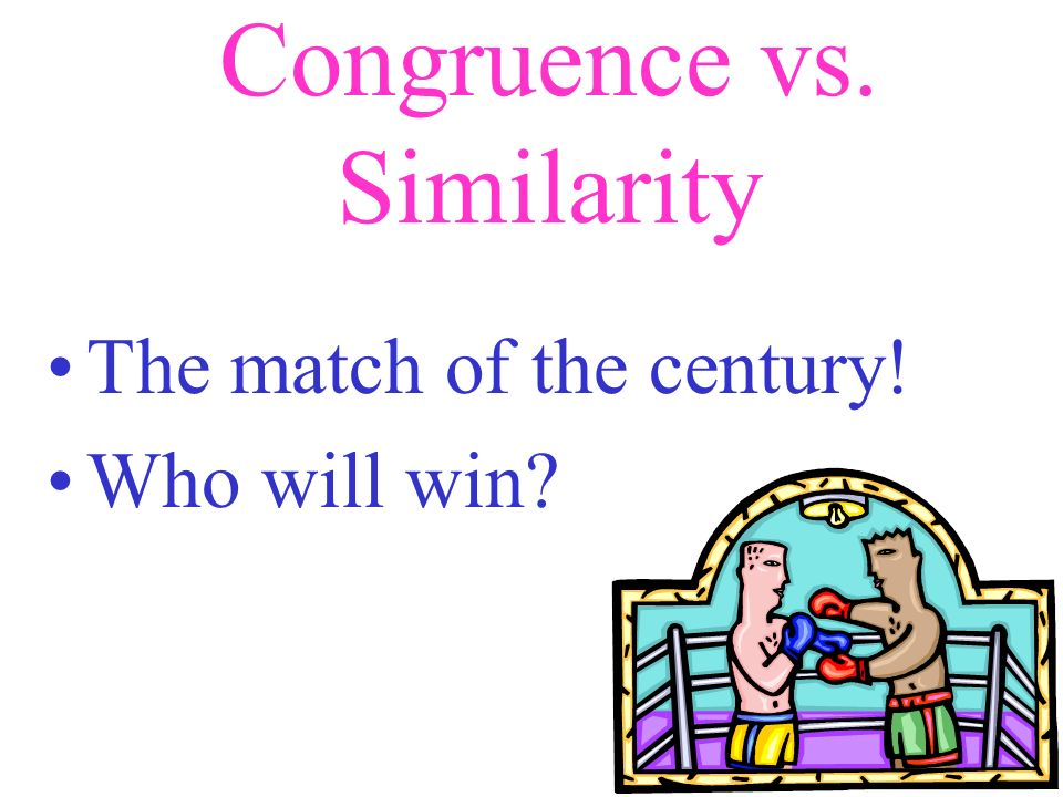 Congruence vs. Similarity