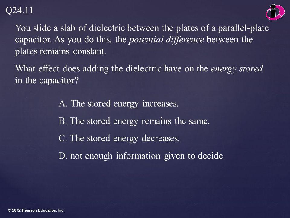 A. The stored energy increases. B. The stored energy remains the same.