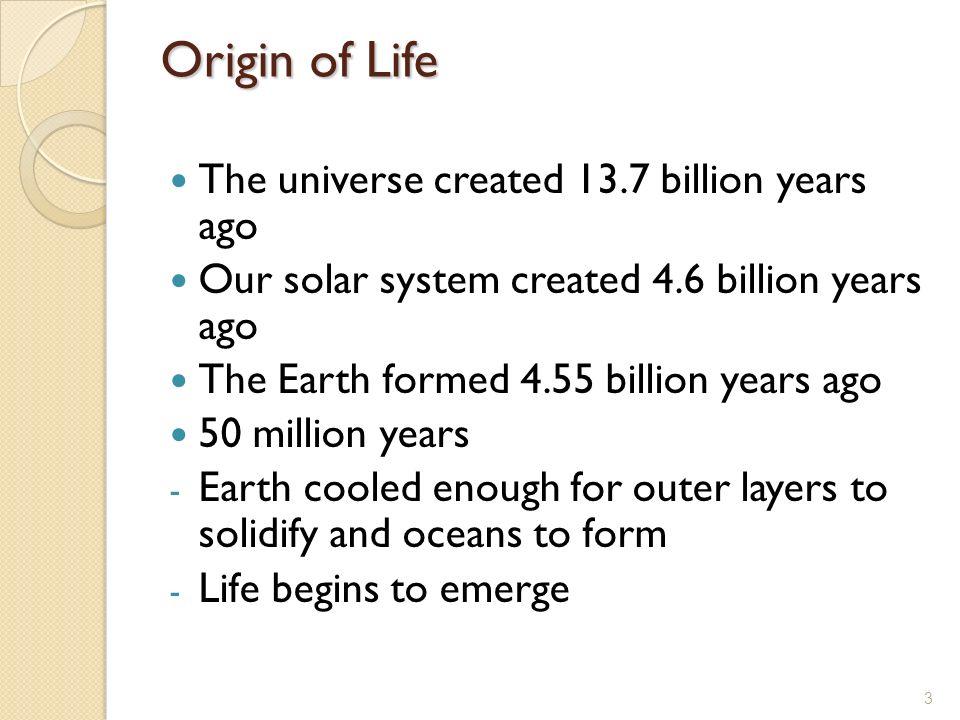 Origin of Life The universe created 13.7 billion years ago