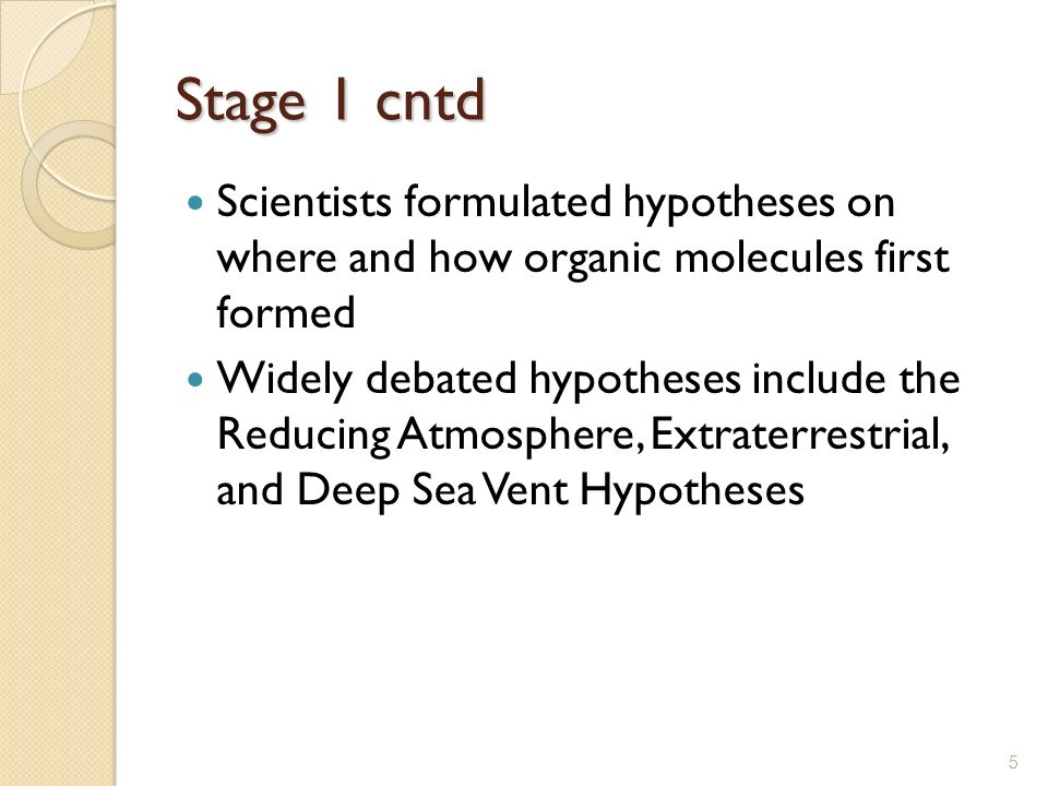 Stage 1 cntd Scientists formulated hypotheses on where and how organic molecules first formed.