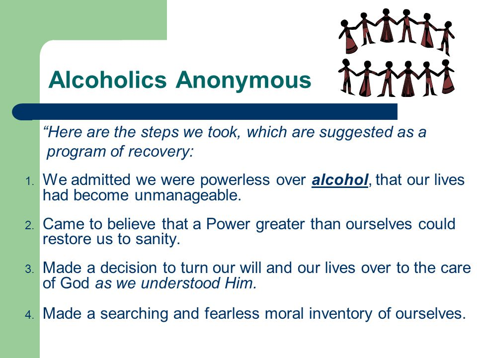 Alcoholics Anonymous Here are the steps we took, which are suggested as a. program of recovery: