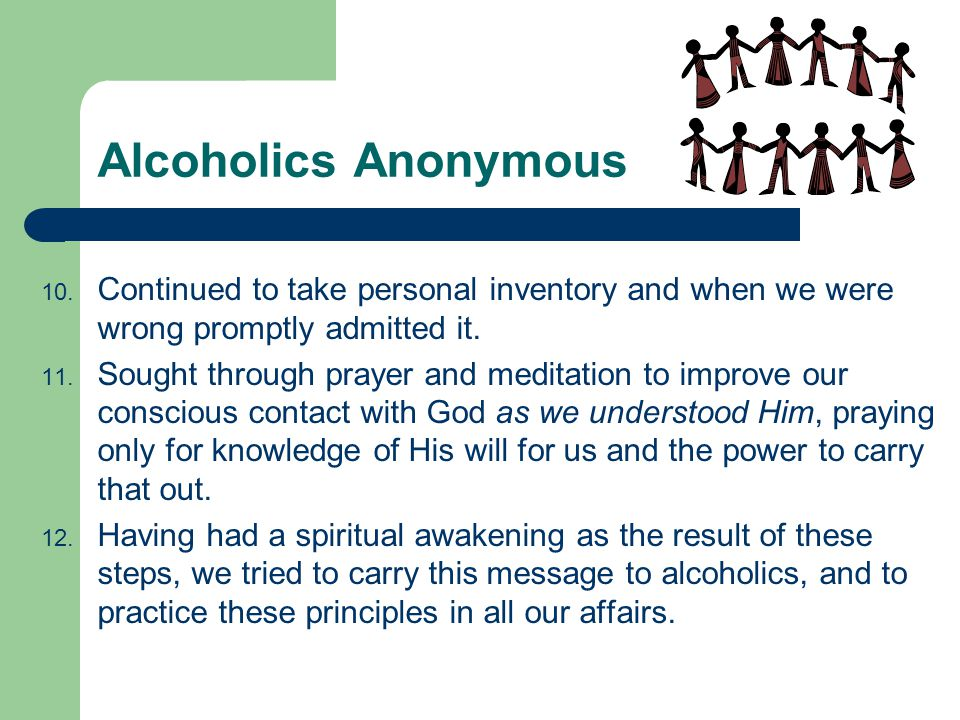Alcoholics Anonymous Continued to take personal inventory and when we were wrong promptly admitted it.