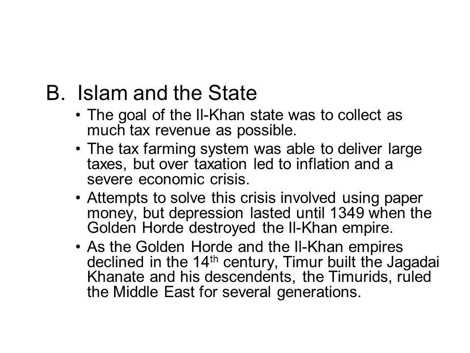 B. Islam and the State The goal of the Il-Khan state was to collect as much tax revenue as possible.