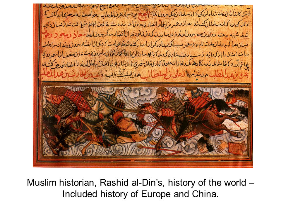 Muslim historian, Rashid al-Din's, history of the world – Included history of Europe and China.
