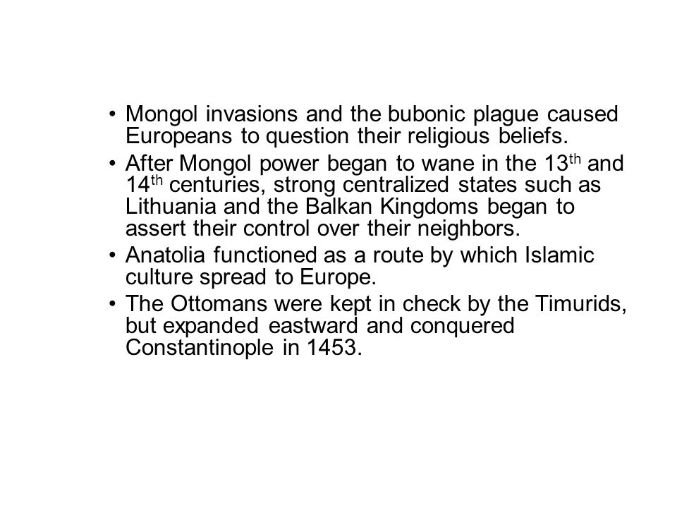 Mongol invasions and the bubonic plague caused Europeans to question their religious beliefs.