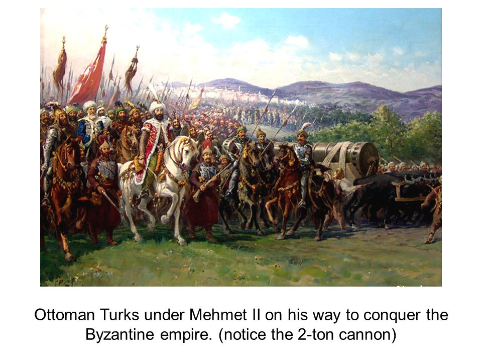Ottoman Turks under Mehmet II on his way to conquer the Byzantine empire. (notice the 2-ton cannon)