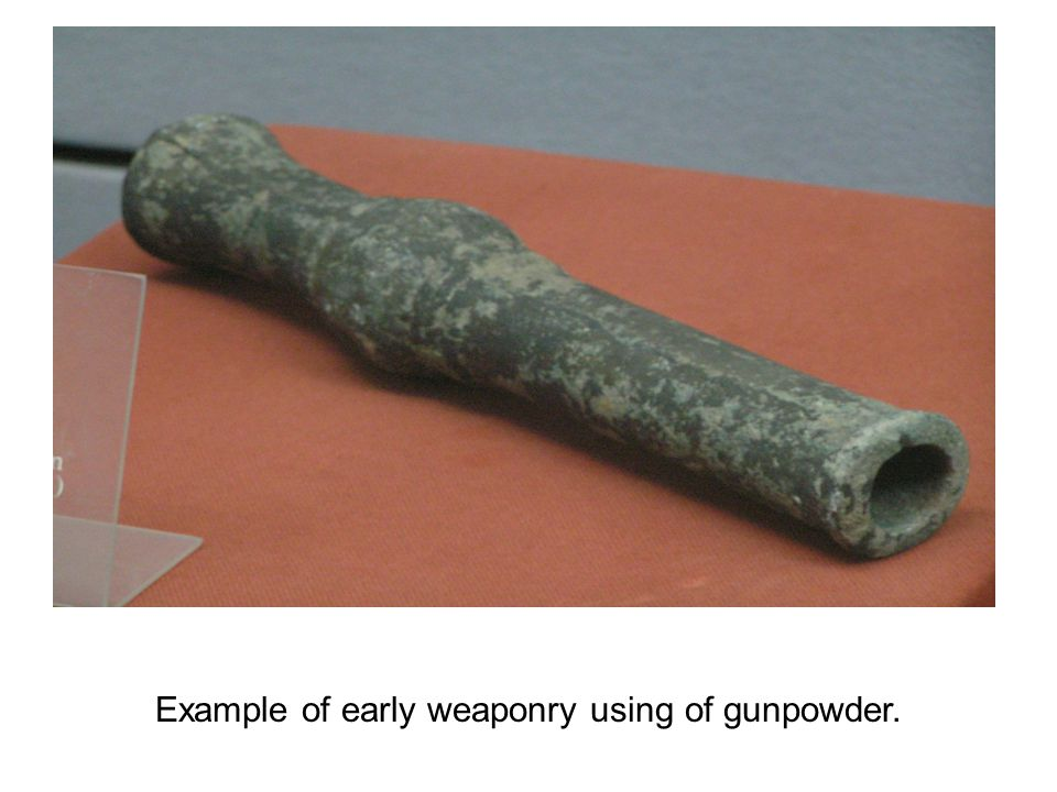 Example of early weaponry using of gunpowder.