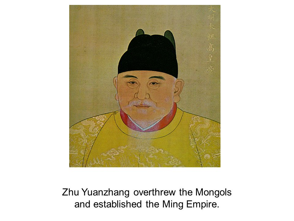 Zhu Yuanzhang overthrew the Mongols and established the Ming Empire.