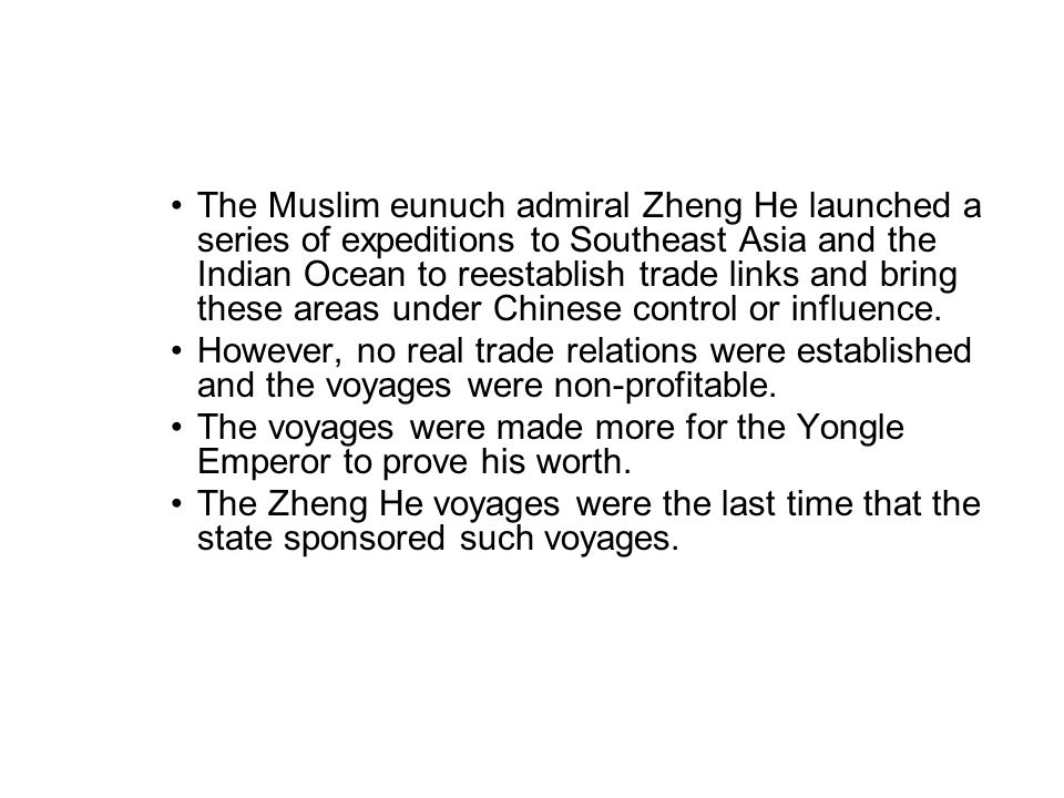 The Muslim eunuch admiral Zheng He launched a series of expeditions to Southeast Asia and the Indian Ocean to reestablish trade links and bring these areas under Chinese control or influence.