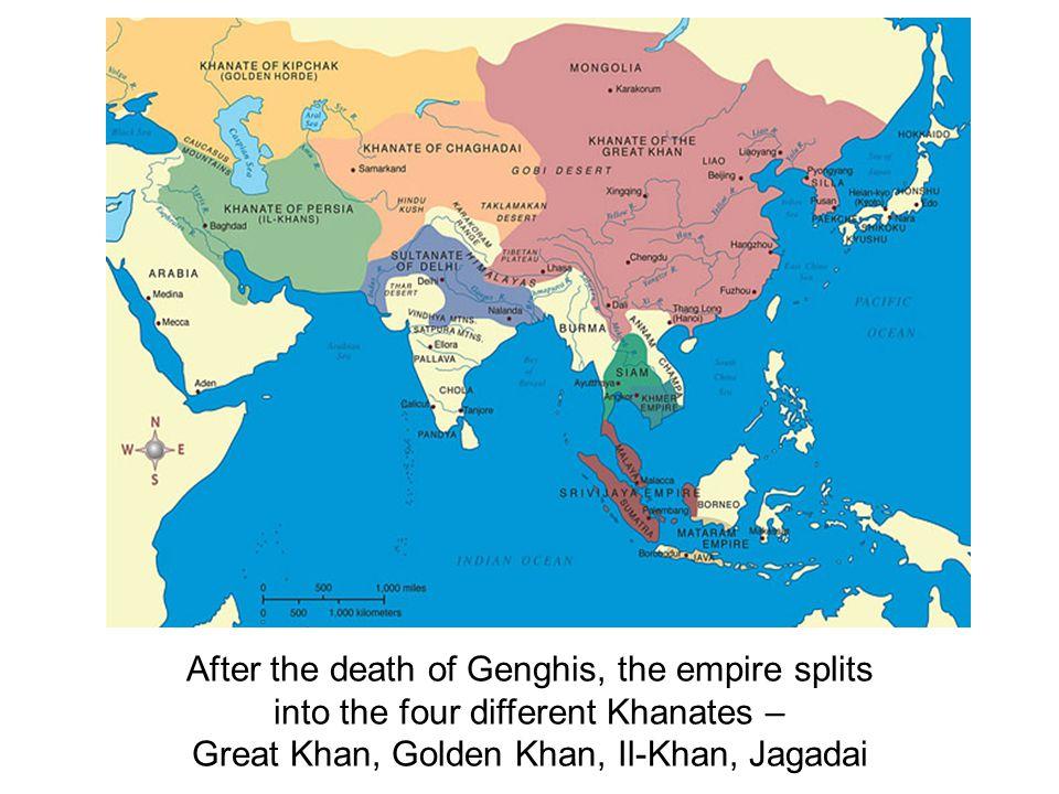 After the death of Genghis, the empire splits into the four different Khanates – Great Khan, Golden Khan, Il-Khan, Jagadai