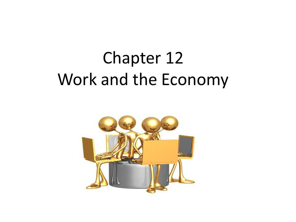 Chapter 12 Work and the Economy
