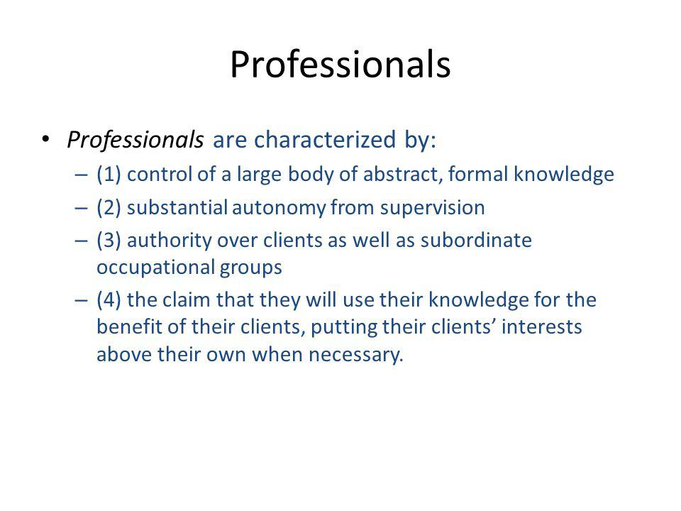 Professionals Professionals are characterized by: