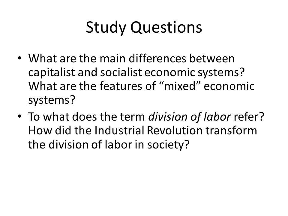 Study Questions What are the main differences between capitalist and socialist economic systems What are the features of mixed economic systems