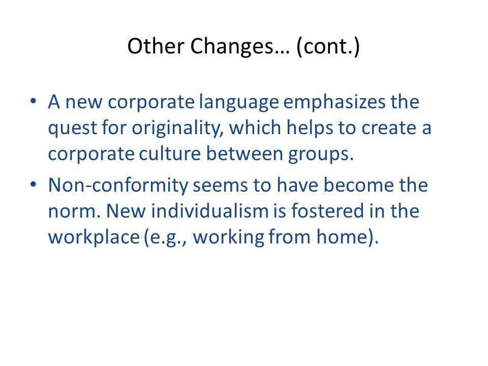 Other Changes… (cont.) A new corporate language emphasizes the quest for originality, which helps to create a corporate culture between groups.